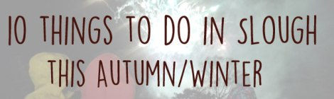 10-Things-to-do-in-Slough-this-Autumn-Winter