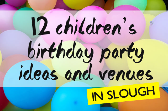 Childrens Birthday Party Ideas And Venues In Slough The - Childrens birthday party ideas dundee